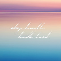 Stay Humble Hustle Hard Print